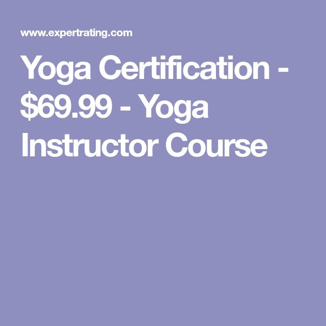 Yoga Certification - $69.99 - Yoga Instructor Course
