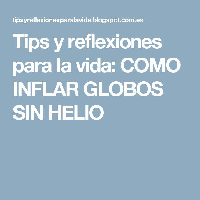 Tips y reflexiones para la vida: COMO INFLAR GLOBOS SIN HELIO