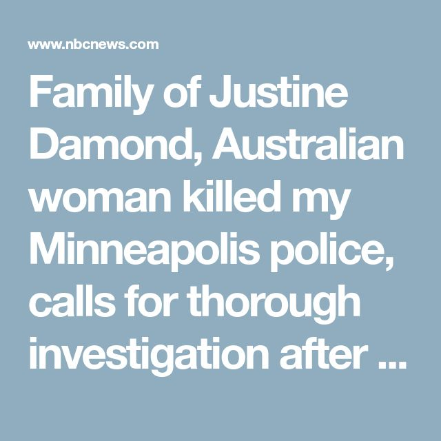 Family of Justine Damond, Australian woman killed my Minneapolis police, calls for thorough investigation after prosecutor's remarks - NBC News