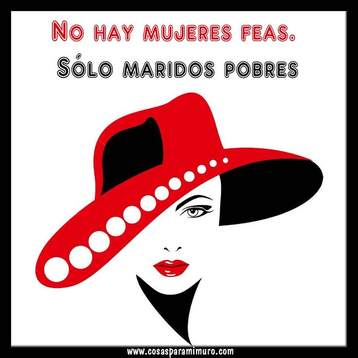 No hay mujeres feas, sólo maridos pobres - Cosas para mi muro
