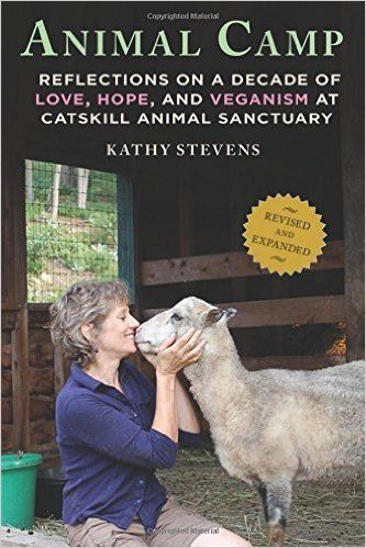 Animal Camp: Lessons in Love and Hope from Rescued Farm Animals BY Kathy Stevens