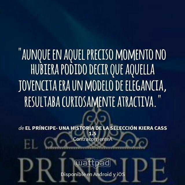 """Estoy leyendo """" El Príncipe- Una Historia De La Selección Kiera Cass 1.5 """"en #Wattpad.  #Frase"""