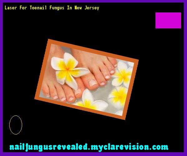 Laser for toenail fungus in new jersey - Nail Fungus Remedy. You have nothing to lose! Visit Site Now
