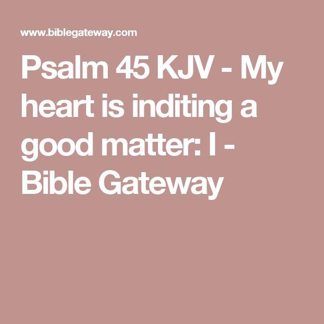 Psalm 45 KJV - My heart is inditing a good matter: I - Bible Gateway