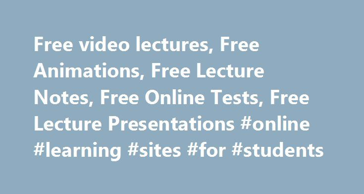Free video lectures, Free Animations, Free Lecture Notes, Free Online Tests, Free Lecture Presentations #online #learning #sites #for #students http://education.remmont.com/free-video-lectures-free-animations-free-lecture-notes-free-online-tests-free-lecture-presentations-online-learning-sites-for-students-3/  #online learning sites for students # Latest Statistics Monday, October 31, 2016 Video Tutorials: 30741 Live Animations: 410 Powerpoint Presentations: 359 Partner Websites Home…