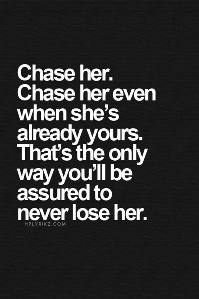 This is what marriage is all about. And it goes both ways! Chase each other around your whole lives.