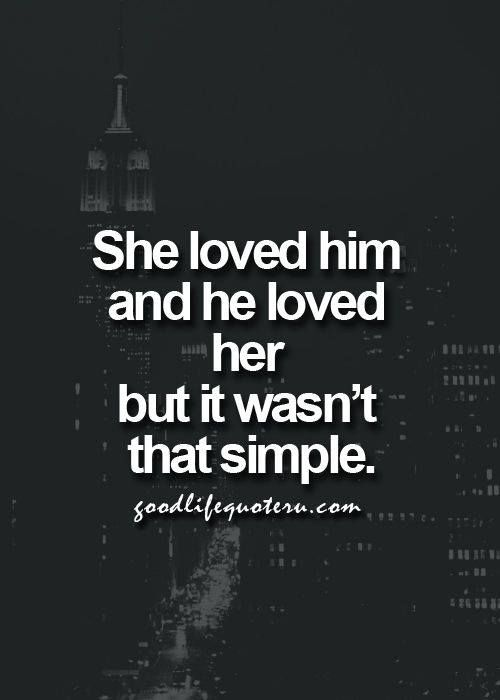 She loved him and he loved her but it easn't that simple.