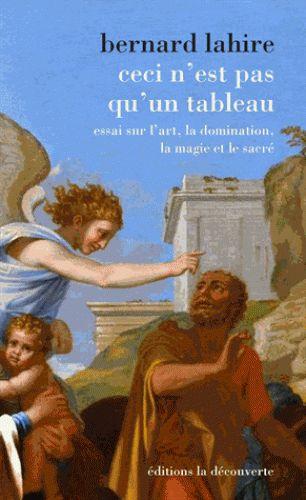 Ceci n'est pas qu'un tableau : essai sur l'art, la domination, la magie et le sacré / Bernard Lahire  http://cataloguescd.univ-poitiers.fr/masc/Integration/EXPLOITATION/statique/recherchesimple.asp?id=183332113