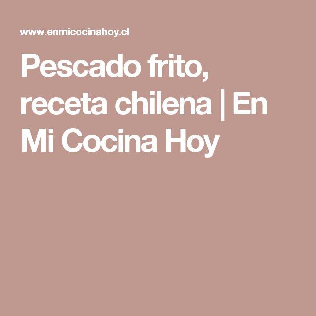 Pescado frito, receta chilena   En Mi Cocina Hoy