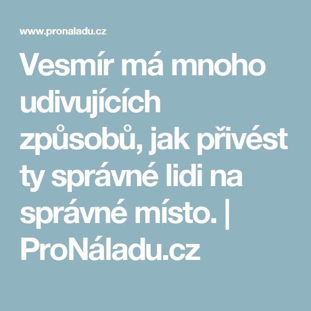 Vesmír má mnoho udivujících způsobů, jak přivést ty správné lidi na správné místo. | ProNáladu.cz