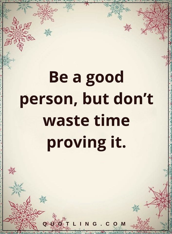 life lessons Be a good person, but don't waste time proving it.-min