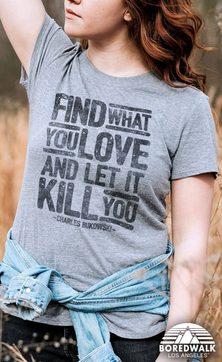 968577b59 This Find What you Love and Let it Kill You quote is a perfect literary  quote shirt to complete your nerdy outfit. #Boredwalk #reading #books