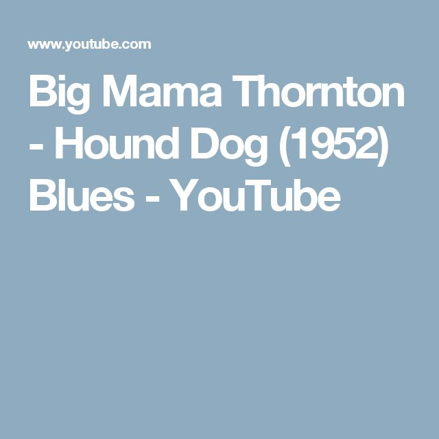 Big Mama Thornton - Hound Dog (1952) Blues - YouTube
