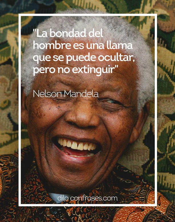 La bondad es una llama que puede ser ocultada, pero no apagada.Nelson Mandela