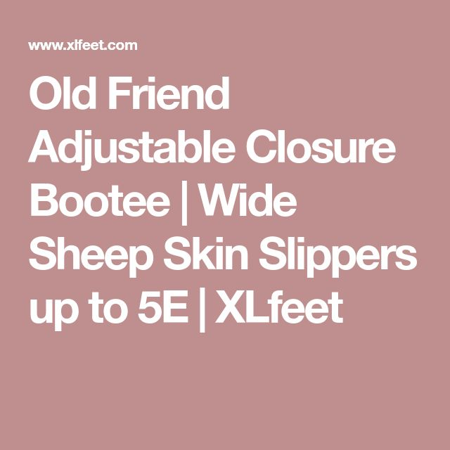 Old Friend Adjustable Closure Bootee | Wide Sheep Skin Slippers up to 5E | XLfeet