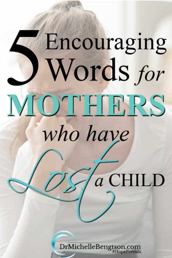 5 Encouraging Words For Mothers Who Have Lost A Child Losing A