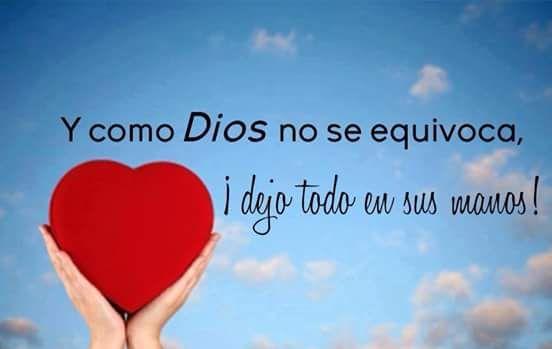 Y como Dios no se equivoca... ¡dejo todo en sus manos!