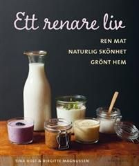 Ett renare liv : ren mat, naturlig skönhet, grönt hem - Tina Holt, Birgitte Magnussen - böcker(9789113068626) | Adlibris Bokhandel