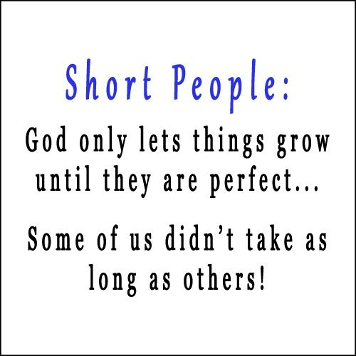 I love this quote! While I'm not super short, I'm shorter than most and this makes me smile!