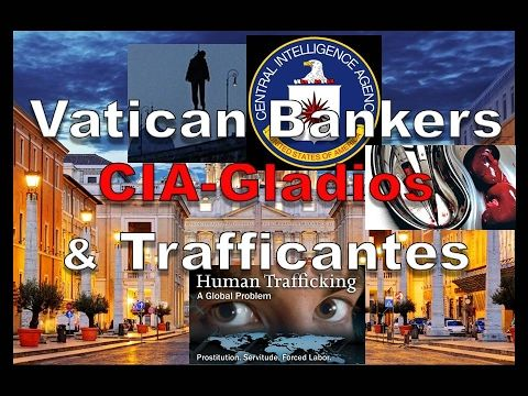 Vatican Bankers, CIA Gladios And Trafficantes - This is the first of a new series of videos concerning the Vatican, the CIA and their connections to banking, pedophilia rings, child-trafficking and organ harvesting. We begin this series by providing some historical context so that anyone seeing this information for the first time can quickly verify some of these facts and gradually move on to more recent events of interest in the areas of banking, pedophilia and gov't corruption. [...]…