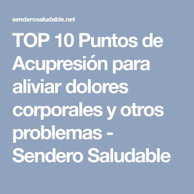 TOP 10 Puntos de Acupresión para aliviar dolores corporales y otros problemas - Sendero Saludable
