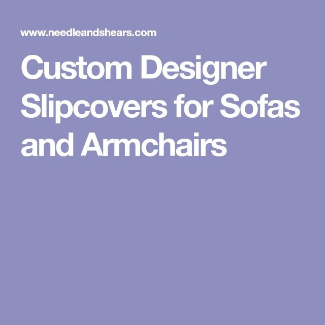 Custom Designer Slipcovers for Sofas and Armchairs