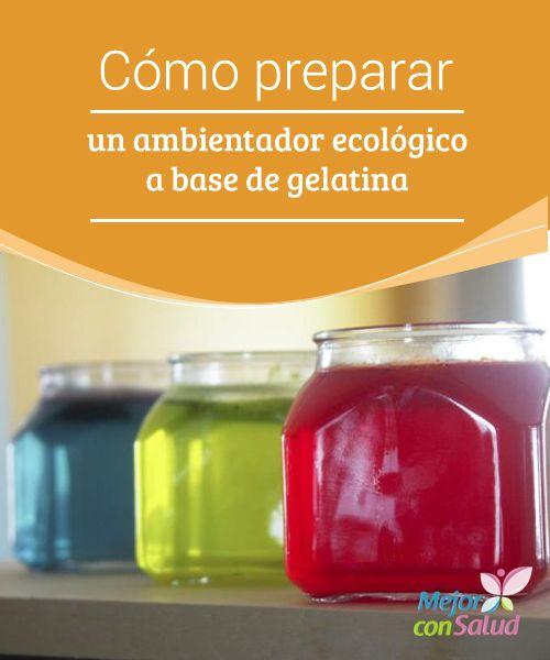 Cómo preparar un ambientador ecológico a base de gelatina  Te compartimos la fórmula de un ambientador ecológico a base de gelatina para neutralizar los malos olores de tu hogar. ¡Te encantará!