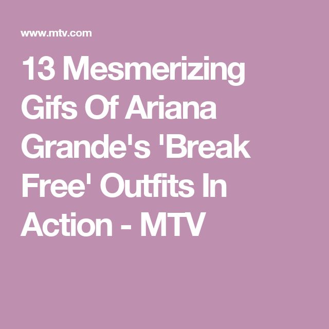 13 Mesmerizing Gifs Of Ariana Grande's 'Break Free' Outfits In Action - MTV