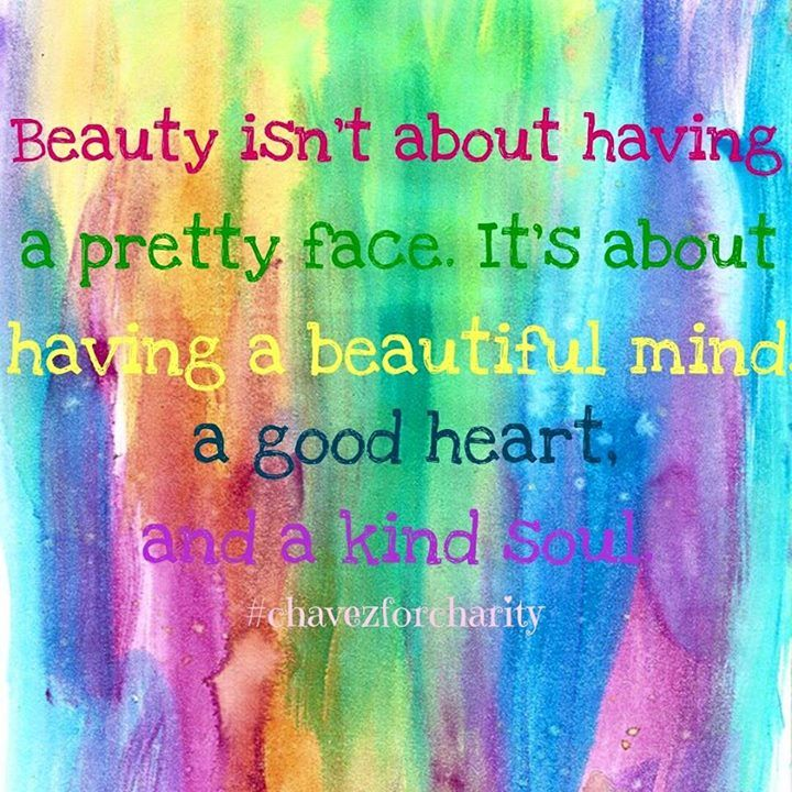 """Beauty isn't about having a pretty face. It's about having a beautiful mind, a good heart, and a kind soul."" :)"