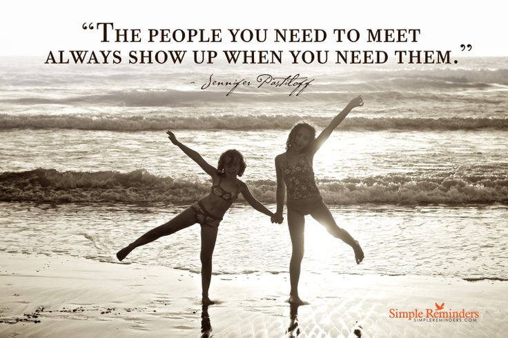 The people you need to meet always show up when you need them. ~Jennifer Pastiloff
