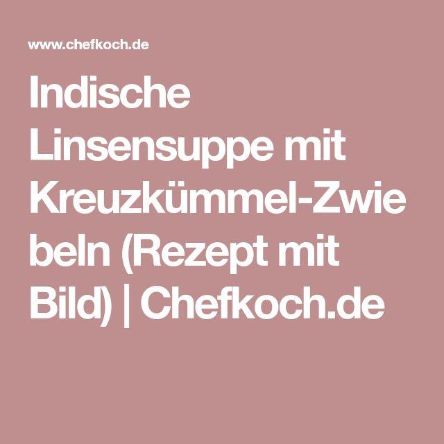 Indische Linsensuppe mit Kreuzkümmel-Zwiebeln (Rezept mit Bild) | Chefkoch.de
