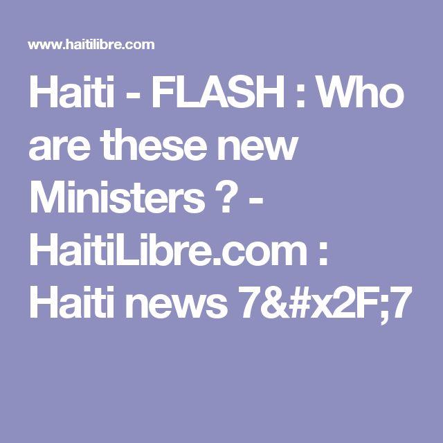 Haiti - FLASH : Who are these new Ministers ? - HaitiLibre.com : Haiti news 7/7