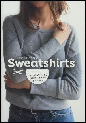 Sofie Meedom: Sweatshirts : snitmønster til bluser, toppe & kjoler
