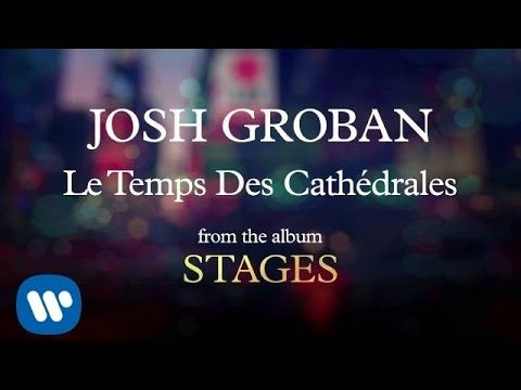Josh Groban - Le Temps Des Cathédrales [AUDIO]  https://www.youtube.com/watch?v=63HxNmNzFTo&list=RD63HxNmNzFTo#t=15