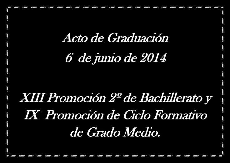 Álbum fotográfico acto de graduación 6 de junio de 2014  Acto de Graduación de la XIII Promoción de 2º de Bachillerato y la IX de Ciclo Formativo de Grado Medio