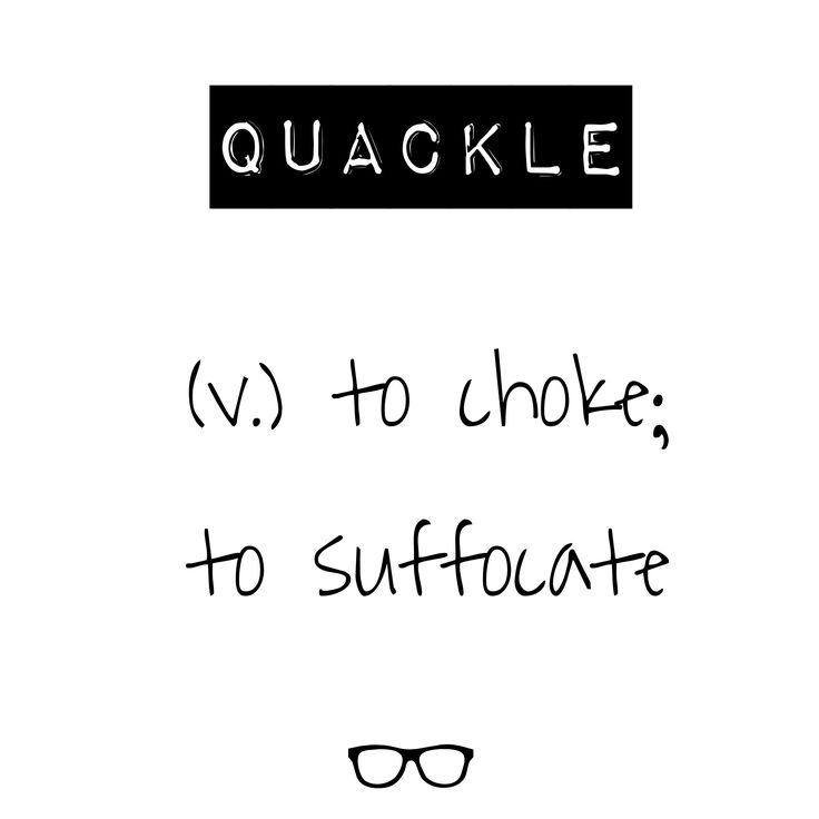 Word of the Day Quackle - v. to choke; to suffocate
