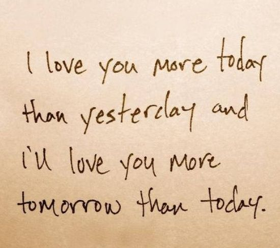 Everyday Love Quotes: I Love You More Today Than Yesterday And I'll Love You