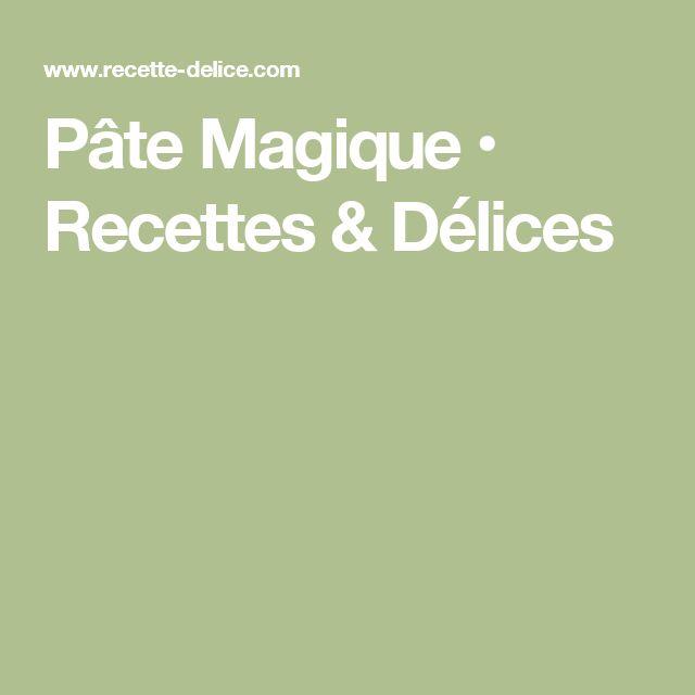 Pâte Magique • Recettes & Délices