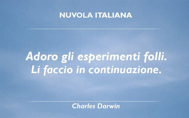 """""""Adoro gli esperimenti folli. Li faccio in continuazione"""" - Charles Darwin #NuvolaQuotes"""