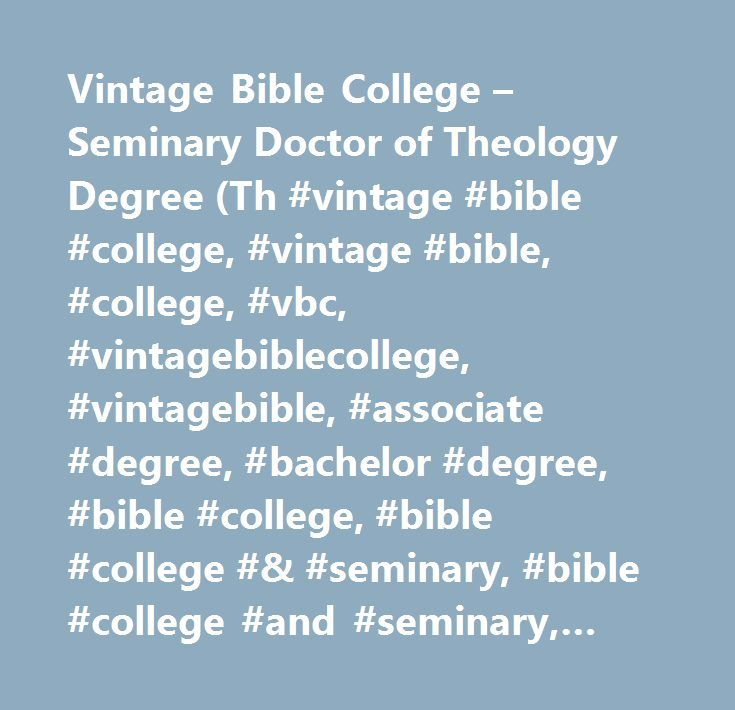 Vintage Bible College – Seminary Doctor of Theology Degree (Th #vintage #bible #college, #vintage #bible, #college, #vbc, #vintagebiblecollege, #vintagebible, #associate #degree, #bachelor #degree, #bible #college, #bible #college #& #seminary, #bible #college #and #seminary, #bible #college #correspondence, #bible #college #degree, #bible #college #forsyth, #bible #college #greensboro, #bible #college #high #point, #bible #college #north #carolina, #bible #college #online, #piedmont #bible…