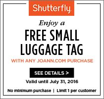Make any purchase* on joann.com between 6/1/2016-7/31/2016 and receive a promo code for a Free Personalized Luggage Tag from Shutterfly!  *Limit 1 per customer. See Shutterfly Terms and Conditions for full details.