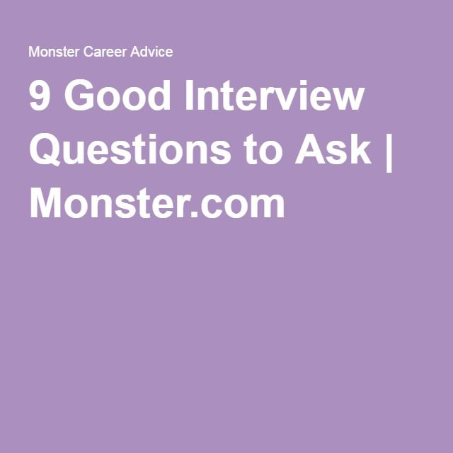 9 Good Interview Questions to Ask | Monster.com