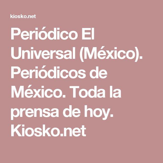 Periódico El Universal (México). Periódicos de México. Toda la prensa de hoy. Kiosko.net
