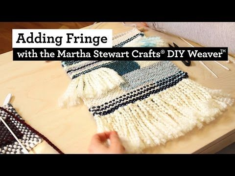 How to Add Fringe to Weaving with the Martha Stewart Crafts® DIY Weaver(TM) - YouTube