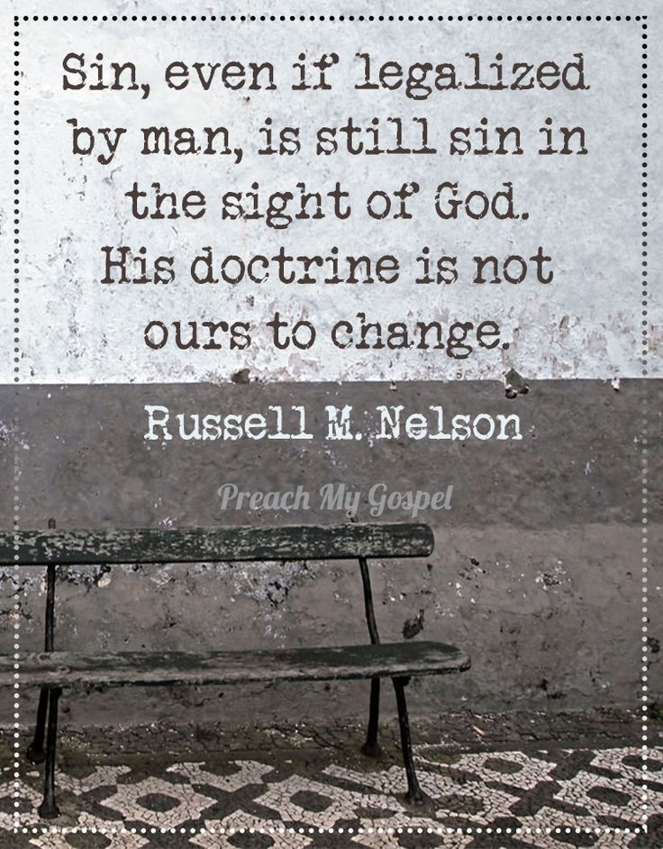 """www.pinterest.com/pin/24066179230660158 As Elder Dallin H. Oaks has also said, """"Man's laws cannot make moral what God has declared immoral."""" From Russel M. Nelson's http://pinterest.com/pin/24066179230963800 message www.lds.org/general-conference/2013/10/decisions-for-eternity during the 183rd Semiannual General Conference, Oct. 2013 www.facebook.com/pages/General-Conference-of-The-Church-of-Jesus-Christ-of-Latter-day-Saints/223271487682878"""