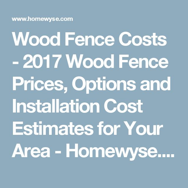 wood fence costs wood fence prices options and cost estimates for your