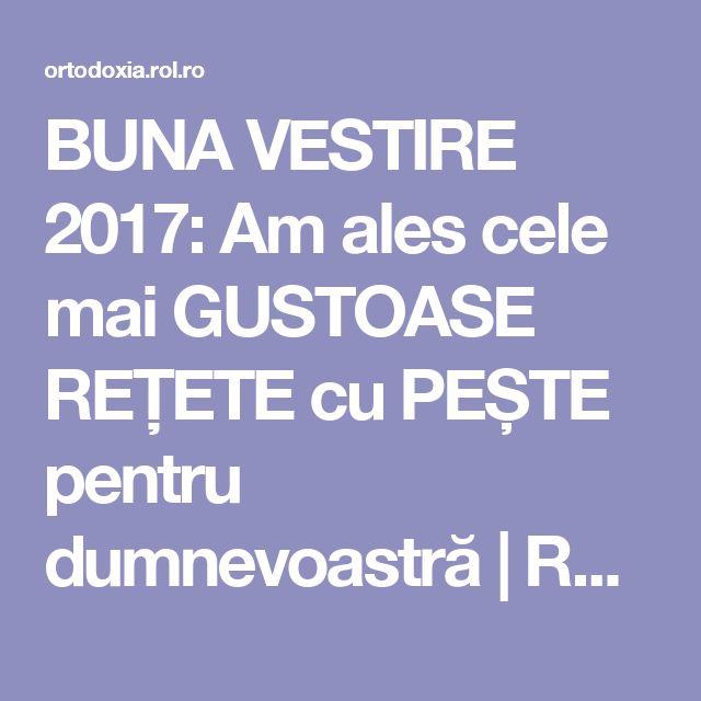 BUNA VESTIRE 2017: Am ales cele mai GUSTOASE REȚETE cu PEȘTE pentru dumnevoastră   ROL.ro