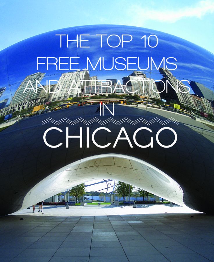 The Top 10 Free Museums And Attractions In Chicago                                                                                                                                                     More
