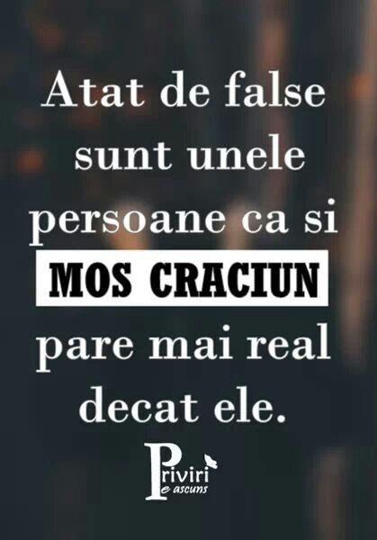 Atat de false sunt unele persoane ca si Mos Craciun pare mai real decat ele .