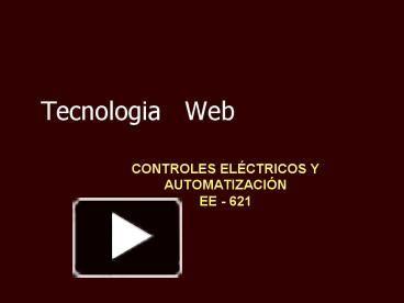 Tecnologia Web CONTROLES EL CTRICOS Y AUTOMATIZACI N EE - 621 Ing. Rolando Rojas Gallo Arquitectura Cliente/Servidor Esquema de comunicaciones